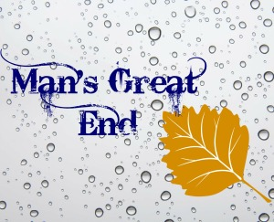 Man's Great End