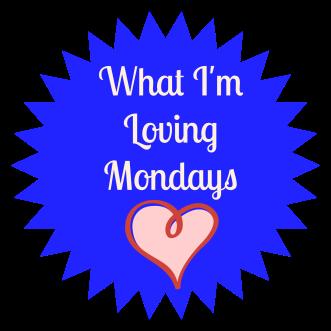 What I'm Loving Mondays
